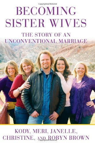Brown Kody Becoming Sister Wives The Story Of An Unconventional Marriage