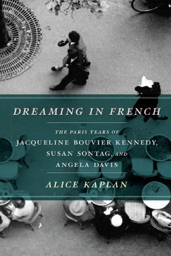 Alice Kaplan Dreaming In French The Paris Years Of Jacqueline Bouvier Kennedy Su