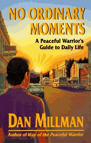 Dan Millman No Ordinary Moments A Peaceful Warrior's Guide To