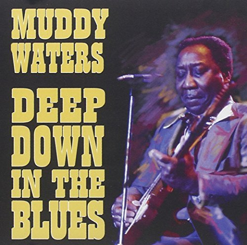 Waters Muddy Deep Down In The Blues