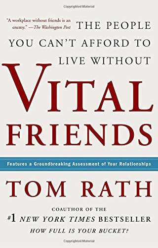 Tom Rath Vital Friends The People You Can't Afford To Live Without