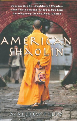 Matthew Polly American Shaolin Flying Kicks Buddhist Monks And The Legend Of I