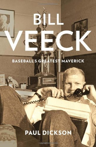 Paul Dickson Bill Veeck Baseball's Greatest Maverick