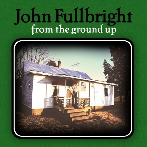 John Fullbright From The Ground Up Digipak