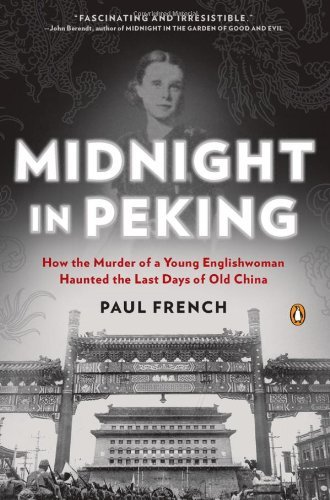 Paul French Midnight In Peking How The Murder Of A Young Englishwoman Haunted Th