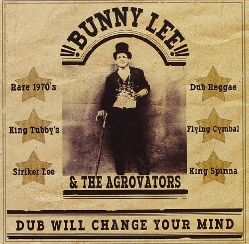 Bunny Lee & The Agrovators Dub Will Change Your Mind