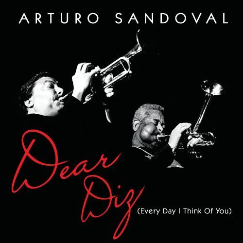 Arturo Sandoval Dear Diz Everyday I Think Of Y