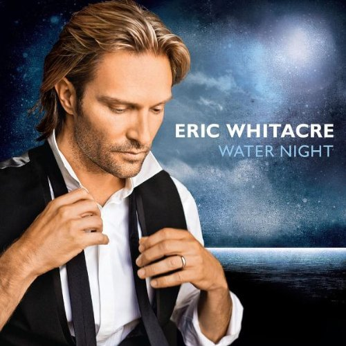 Eric Whitacre Water Night Eric Whitacre Singers London S