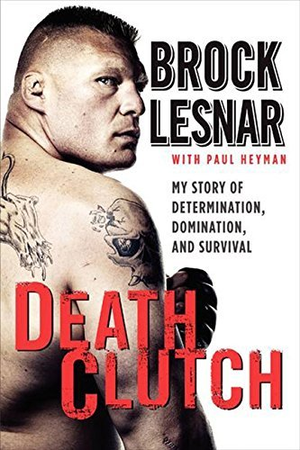 Brock Lesnar Death Clutch My Story Of Determination Domination And Surviv