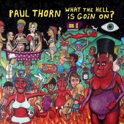 Paul Thorn What The Hell Is Goin' On Digipak