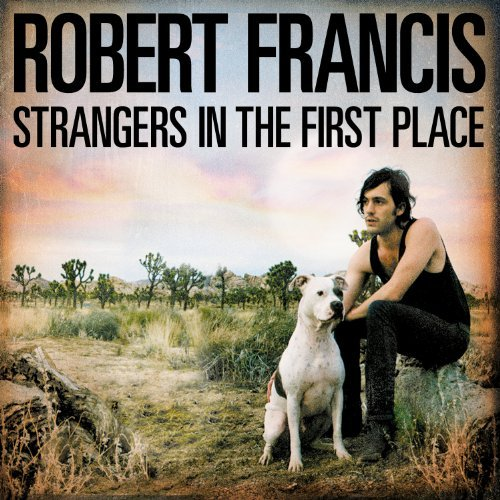 Robert Francis Strangers In The First Place