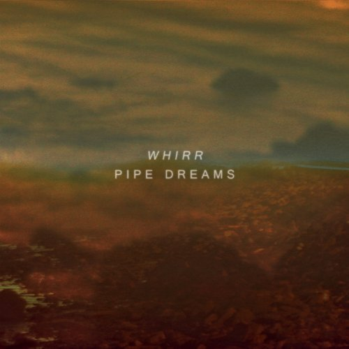 Whirr Pipe Dreams
