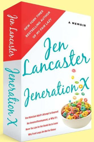 Jen Lancaster Jeneration X One Reluctant Adult's Attempt To Unarrest Her Arr