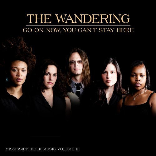 Wandering Go On Now You Can't Stay Here