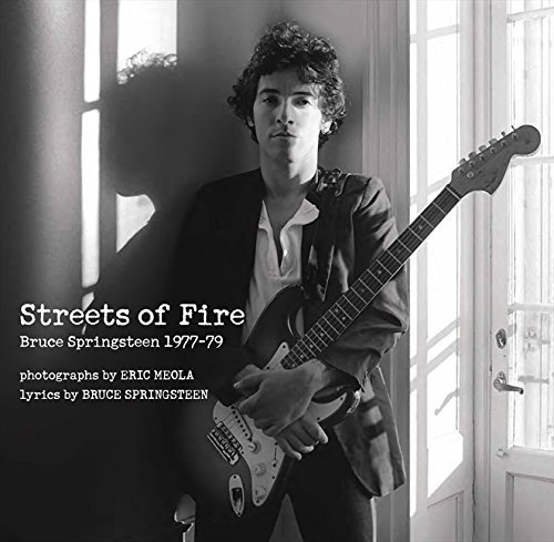 Eric Meola Streets Of Fire Bruce Springsteen In Photographs And Lyrics 1977