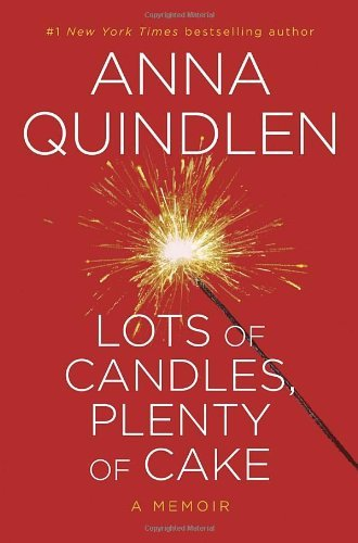 Anna Quindlen Lots Of Candles Plenty Of Cake