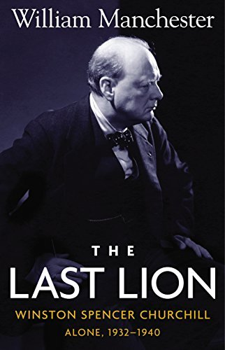 William Manchester The Last Lion Volume 2 Winston Spencer Churchill Alone 1932 1940