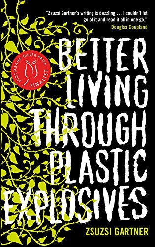 Zsuzsi Gartner Better Living Through Plastic Explosives