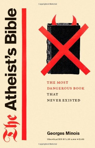 Georges Minois The Atheist's Bible The Most Dangerous Book That Never Existed
