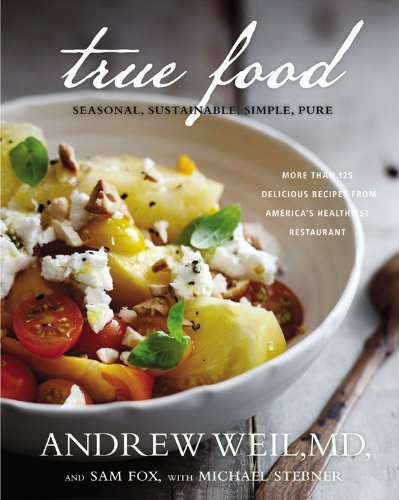 Andrew Weil True Food Seasonal Sustainable Simple Pure