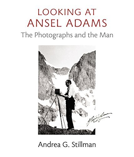 Andrea G. Stillman Looking At Ansel Adams The Photographs And The Man