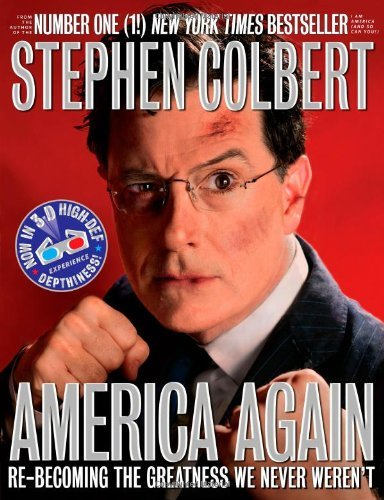 Stephen Colbert America Again Re Becoming The Greatness We Never Weren't Now I