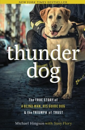 Michael Hingson Thunder Dog The True Story Of A Blind Man His Guide Dog And