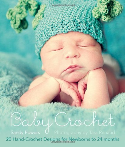 Sandy Powers Baby Crochet 20 Hand Crochet Designs For Babies Newborn 24 Mon