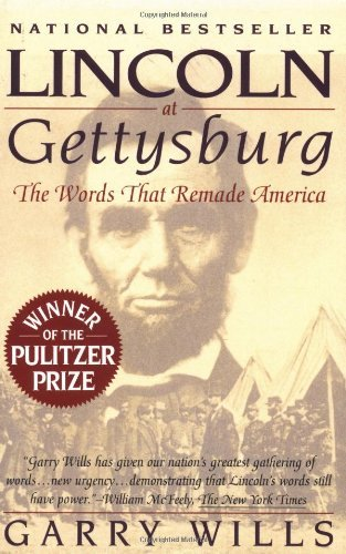 Garry Wills Lincoln At Gettysburg The Words That Remade Ameri