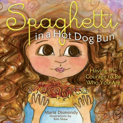 Maria Dismondy Spaghetti In A Hot Dog Bun Having The Courage To Be Who You Are