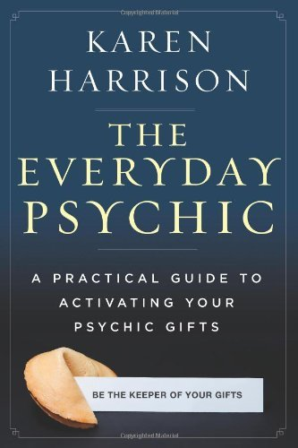 Karen Harrison The Everyday Psychic A Practical Guide To Activating Your Psychic Gift