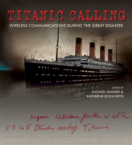 Michael Hughes Titanic Calling Wireless Communications During The Great Disaster