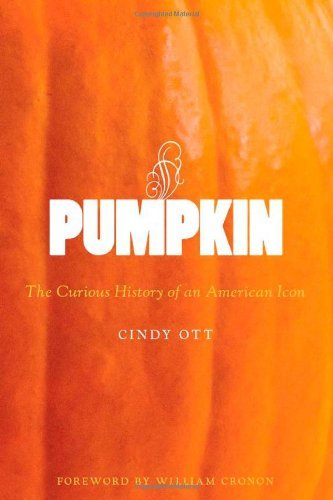 Cindy Ott Pumpkin The Curious History Of An American Icon