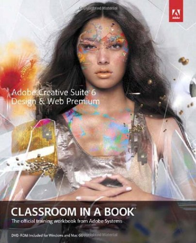 Adobe Creative Team Adobe Creative Suite 6 Design & Web Premium Classr The Official Training Workbook From Adobe Systems