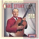 Carl Story Late & Great