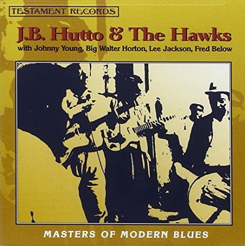 J.B. Hutto Masters Of The Modern Blues