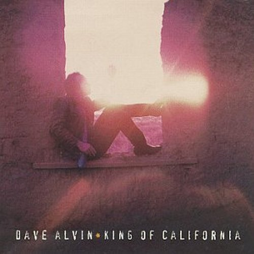 Dave Alvin King Of California King Of California