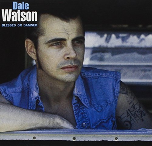 Dale Watson Blessed Or Dammed