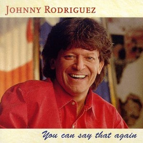 Johnny Rodriguez You Can Say That Again