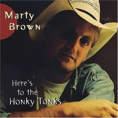 Marty Brown Here's To The Honky Tonks