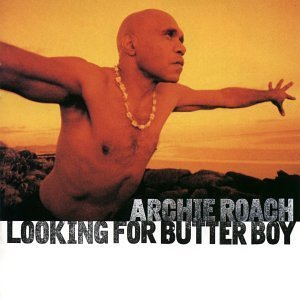 Archie Roach Looking For Butter Boy