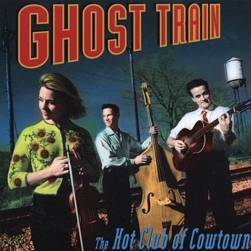 Hot Club Of Cowtown Ghost Train