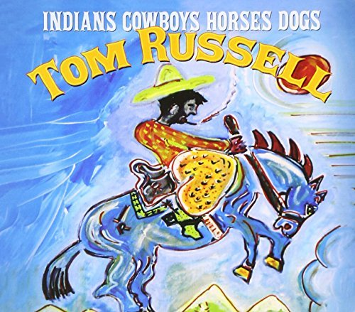 Tom Russell Indians Cowboys Horses Dogs