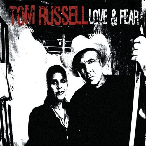 Tom Russell Love & Fear