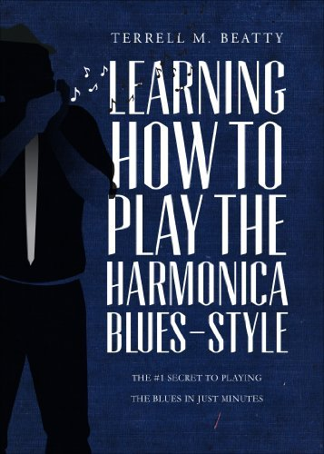 Terrell M. Beatty Learning How To Play The Harmonica Blues Style The #1 Secret To Playing The Blues In Just Minute