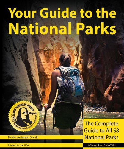 Michael Joseph Oswald Your Guide To The National Parks The Complete Guide To All 58 National Parks