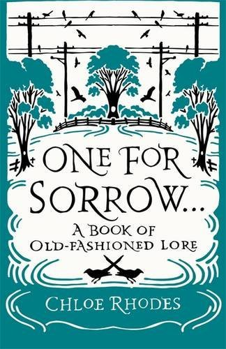Chloe Rhodes One For Sorrow A Book Of Old Fashioned Lore