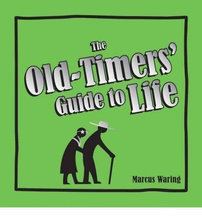 Waring Marcus Old Timers' Guide To Life The