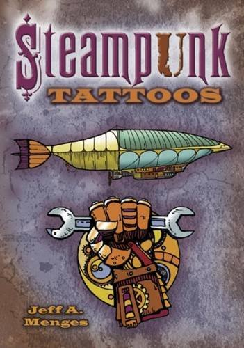 Jeff A. Menges Steampunk Tattoos [with Tattoos]
