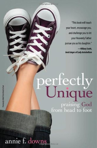Annie F. Downs Perfectly Unique Praising God From Head To Foot